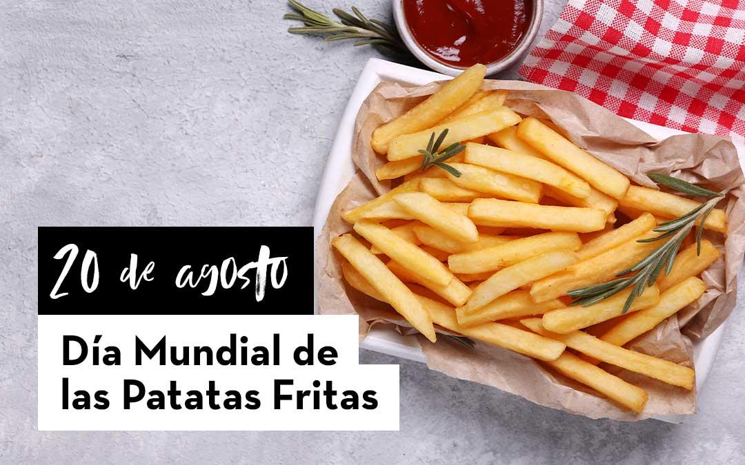 20 de agosto. Día Mundial de las Patatas Fritas